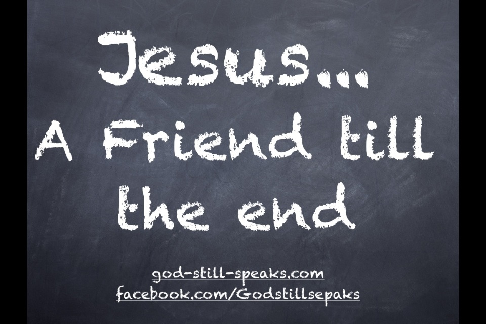 Quotes About Love Jesus : Jesus? A Friend till the end God Still Speaks