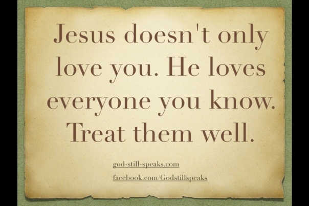 jesus doesn t only love you he loves everyone you know