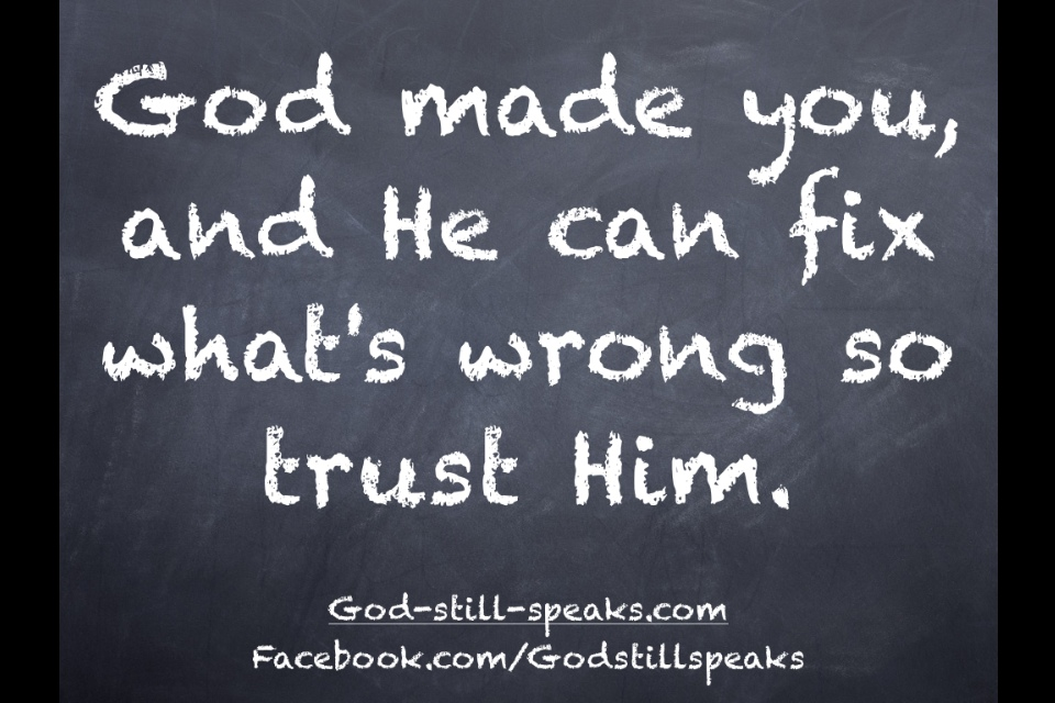 Quotes On Trust In God God made you and He can fixQuotes On Trust In God