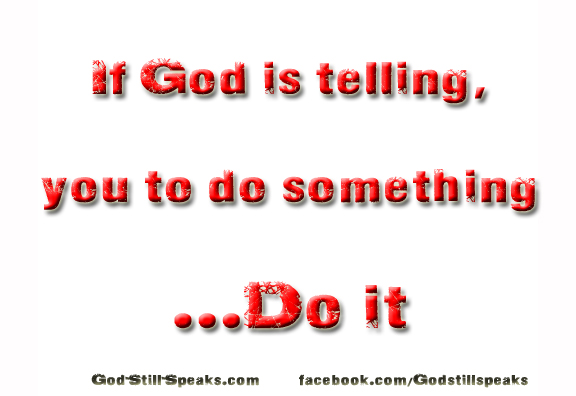 If God is telling,  you to do something  ...Do it